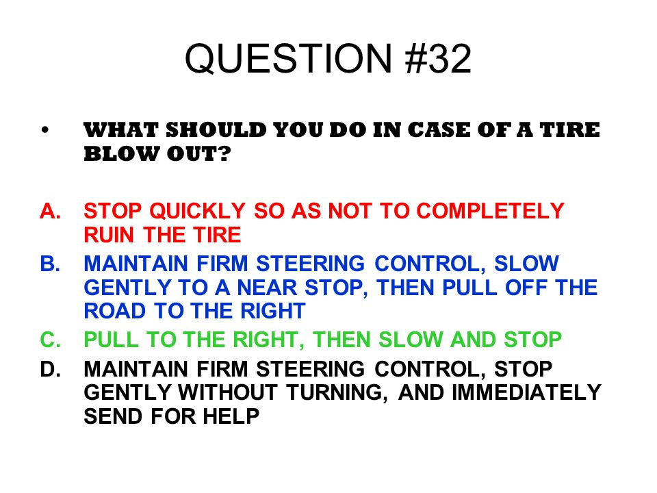 QUESTION #32 WHAT SHOULD YOU DO IN CASE OF A TIRE BLOW OUT