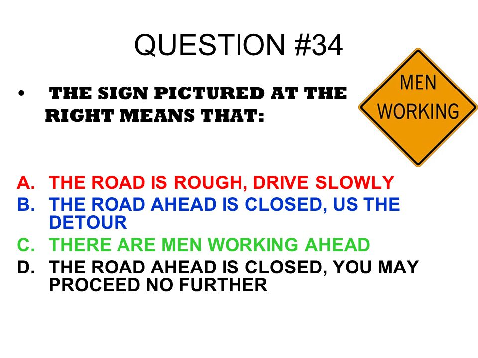 QUESTION #34 THE SIGN PICTURED AT THE RIGHT MEANS THAT: