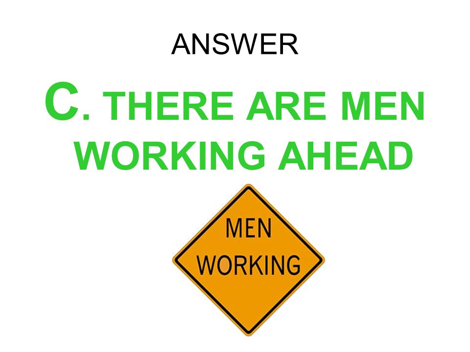 C. THERE ARE MEN WORKING AHEAD