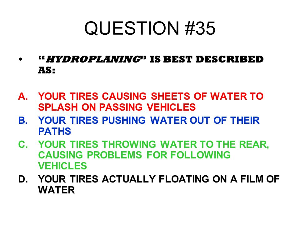 QUESTION #35 HYDROPLANING IS BEST DESCRIBED AS: