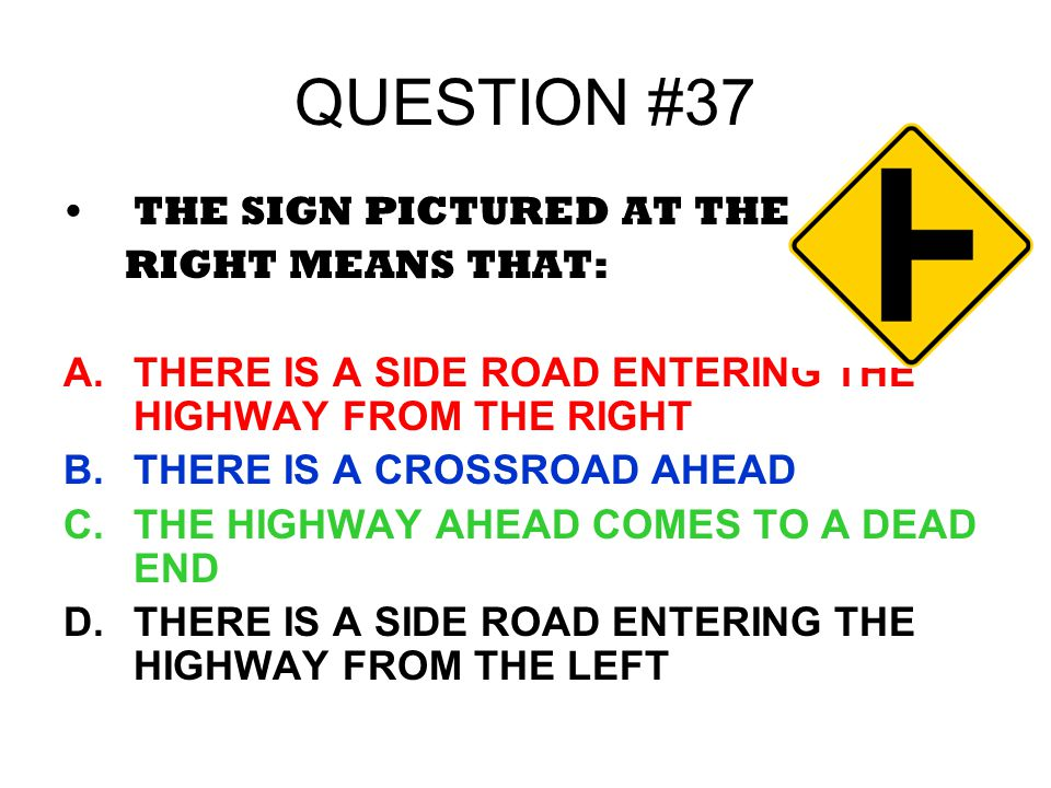 QUESTION #37 THE SIGN PICTURED AT THE RIGHT MEANS THAT: