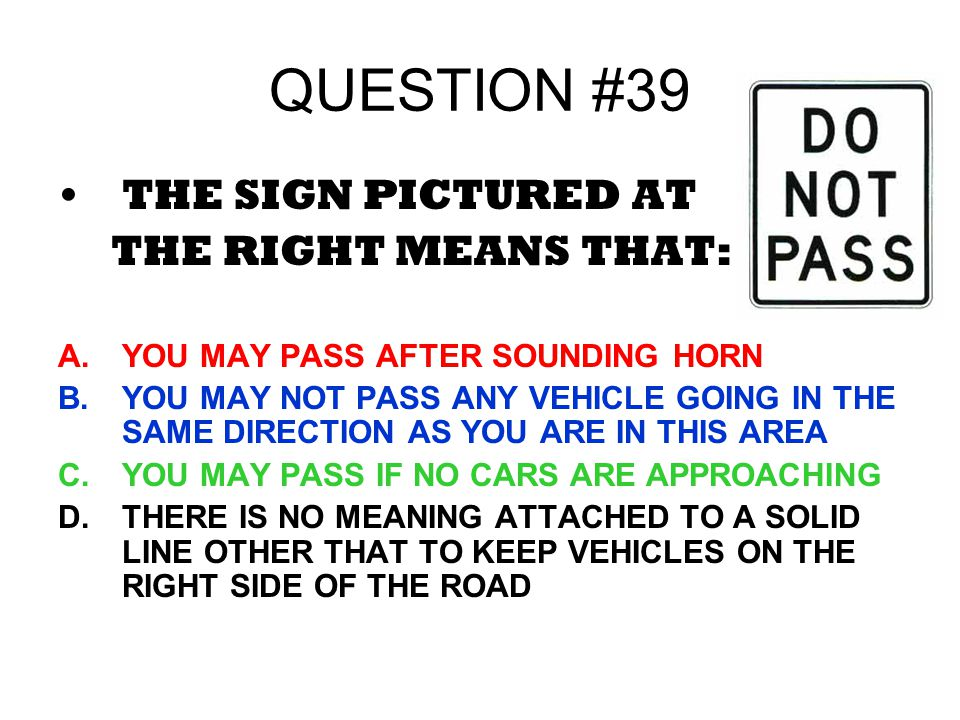QUESTION #39 THE SIGN PICTURED AT THE RIGHT MEANS THAT: