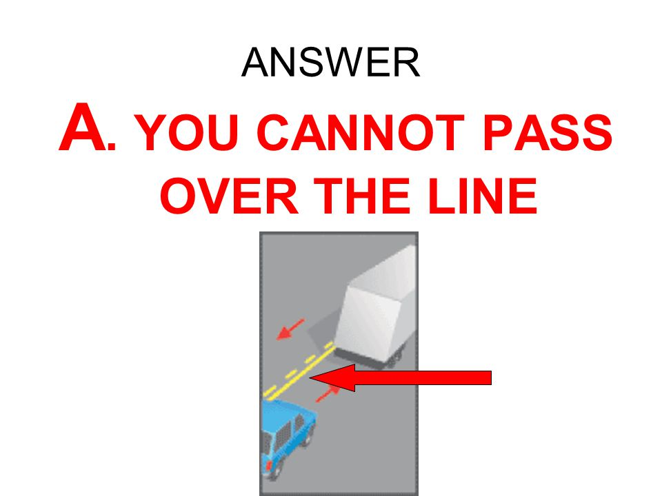 A. YOU CANNOT PASS OVER THE LINE