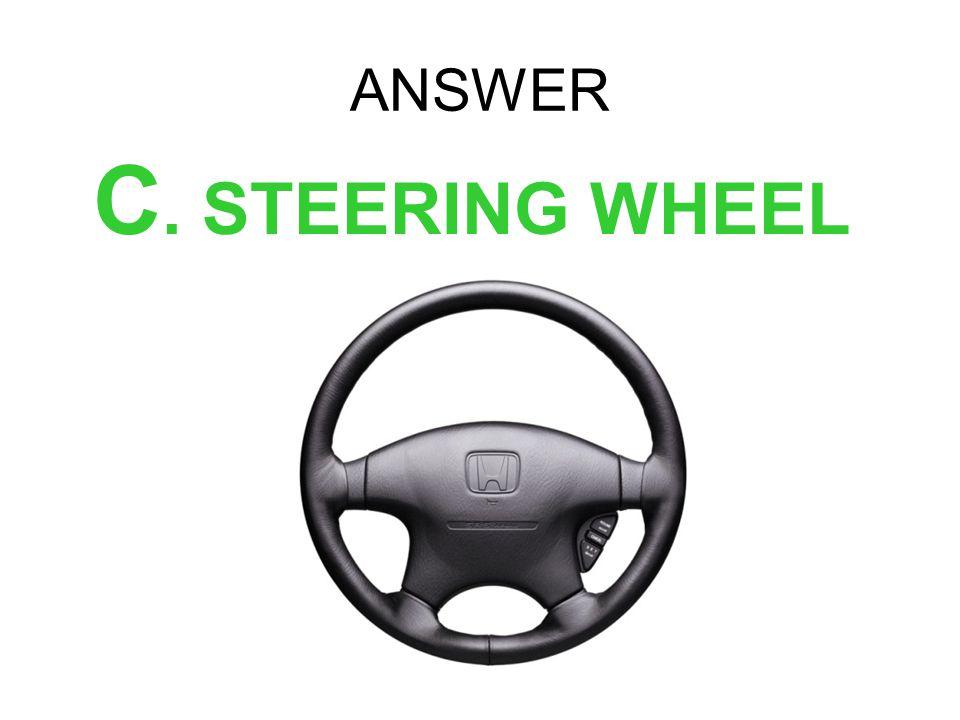 ANSWER C. STEERING WHEEL