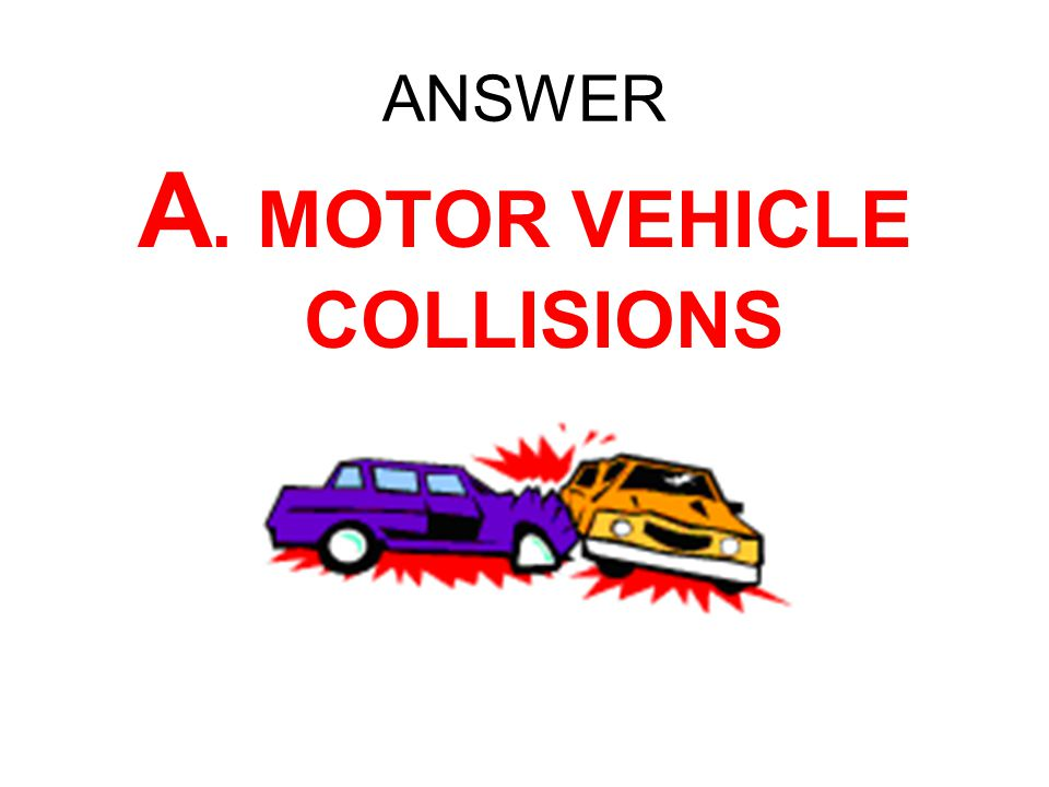 A. MOTOR VEHICLE COLLISIONS