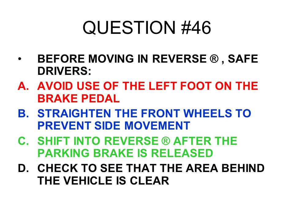 QUESTION #46 BEFORE MOVING IN REVERSE ® , SAFE DRIVERS: