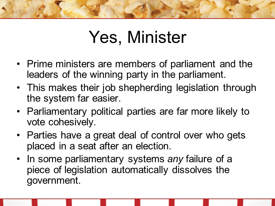 Yes, Minister Prime ministers are members of parliament and the leaders of the winning party in the parliament.