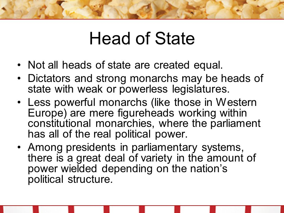 Head of State Not all heads of state are created equal.