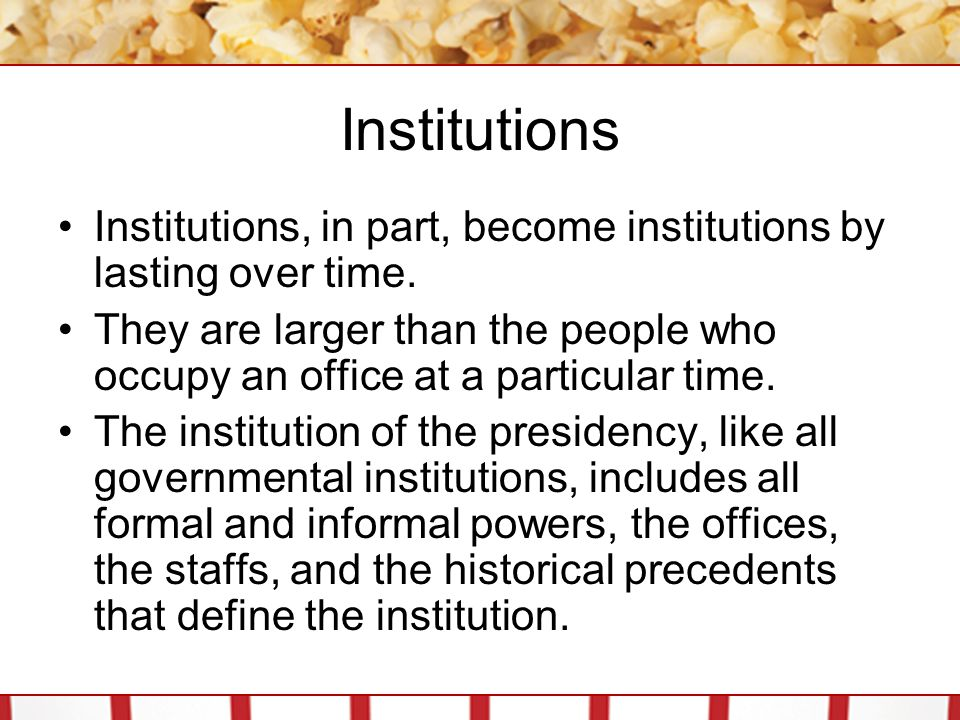 Institutions Institutions, in part, become institutions by lasting over time.
