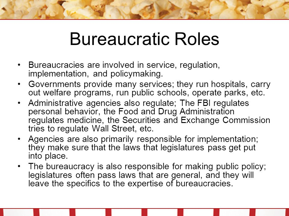 Bureaucratic Roles Bureaucracies are involved in service, regulation, implementation, and policymaking.