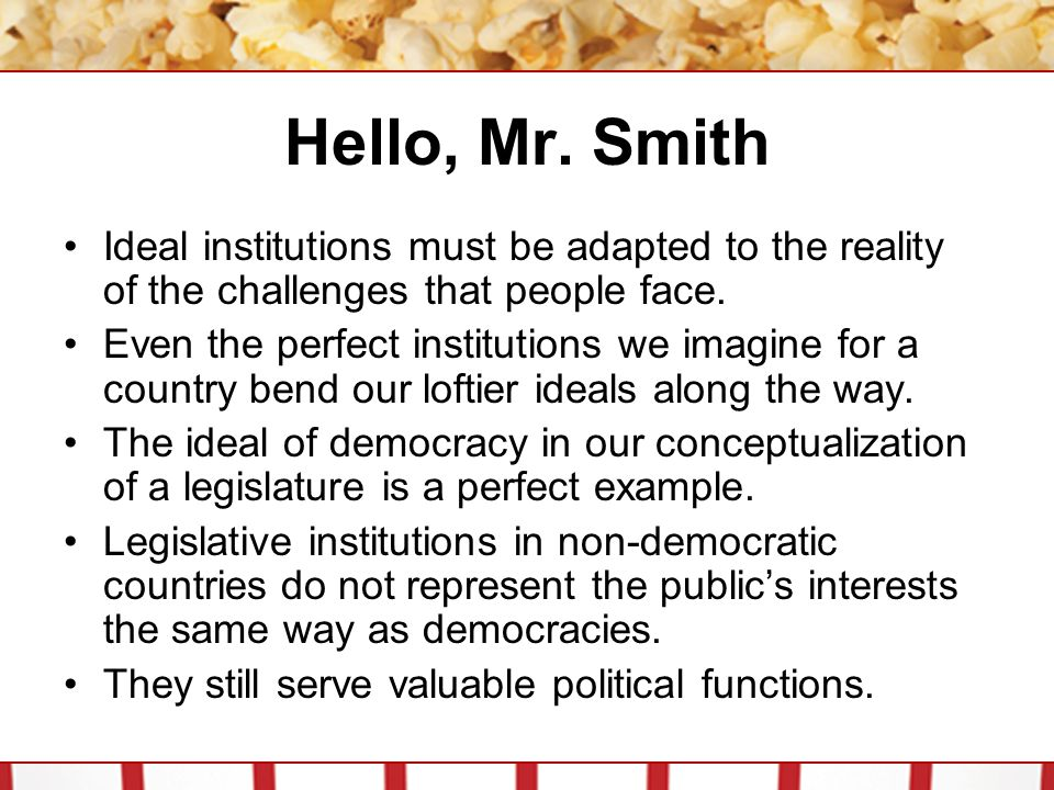 Hello, Mr. Smith Ideal institutions must be adapted to the reality of the challenges that people face.