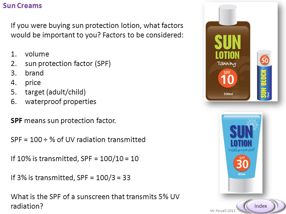 Sun Creams If you were buying sun protection lotion, what factors would be important to you Factors to be considered: