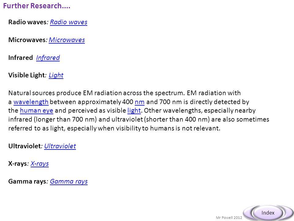 Further Research.... Radio waves: Radio waves Microwaves: Microwaves