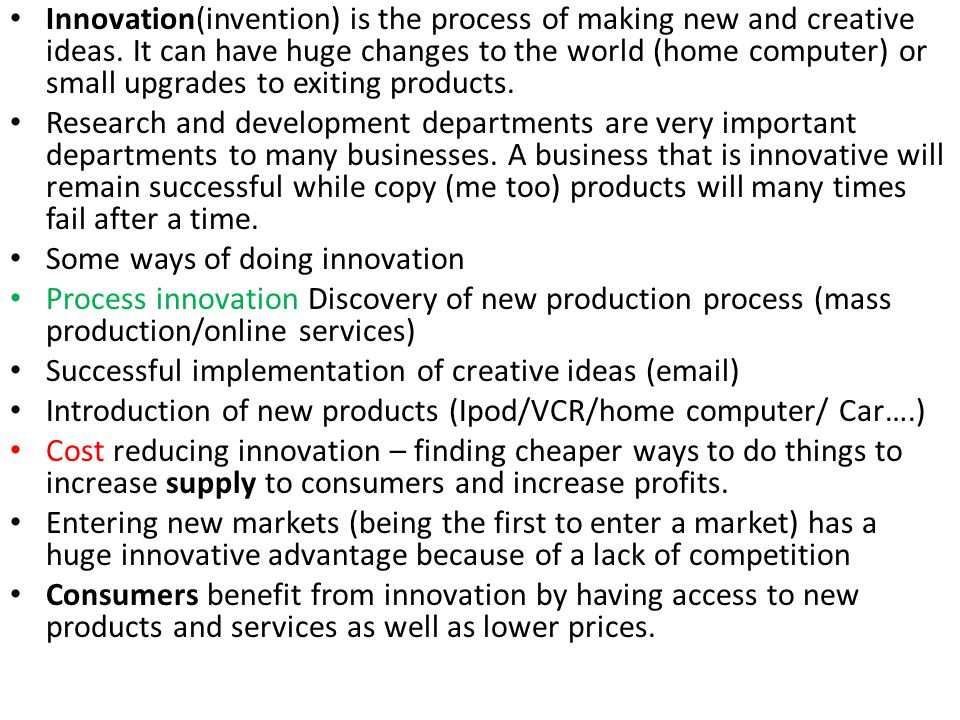 Innovation(invention) is the process of making new and creative ideas