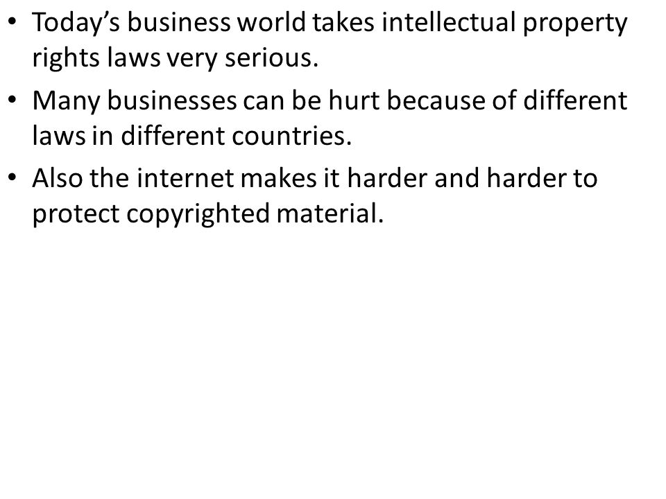 Today's business world takes intellectual property rights laws very serious.