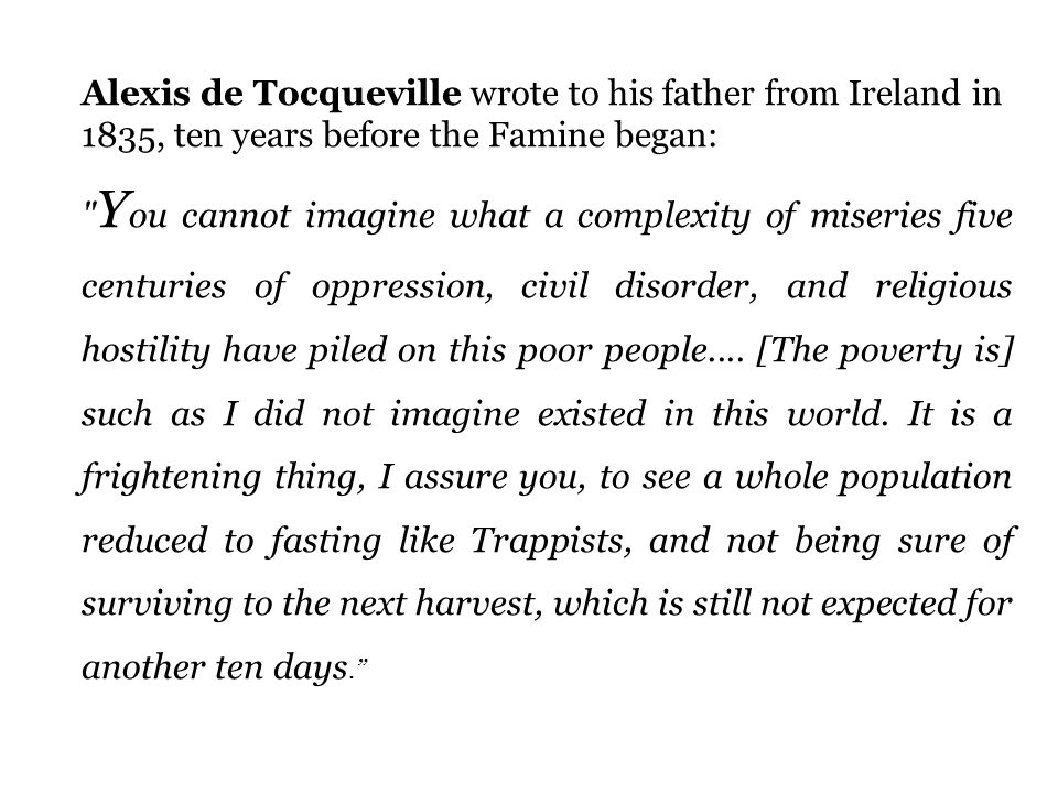 Alexis de Tocqueville wrote to his father from Ireland in 1835, ten years before the Famine began: