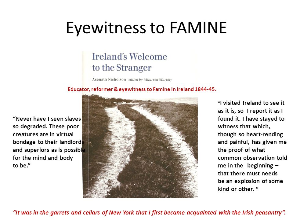 Eyewitness to FAMINE Educator, reformer & eyewitness to Famine in Ireland 1844-45.