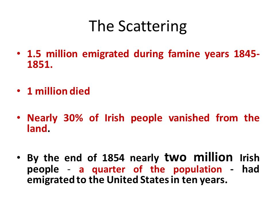 The Scattering 1.5 million emigrated during famine years 1845-1851.