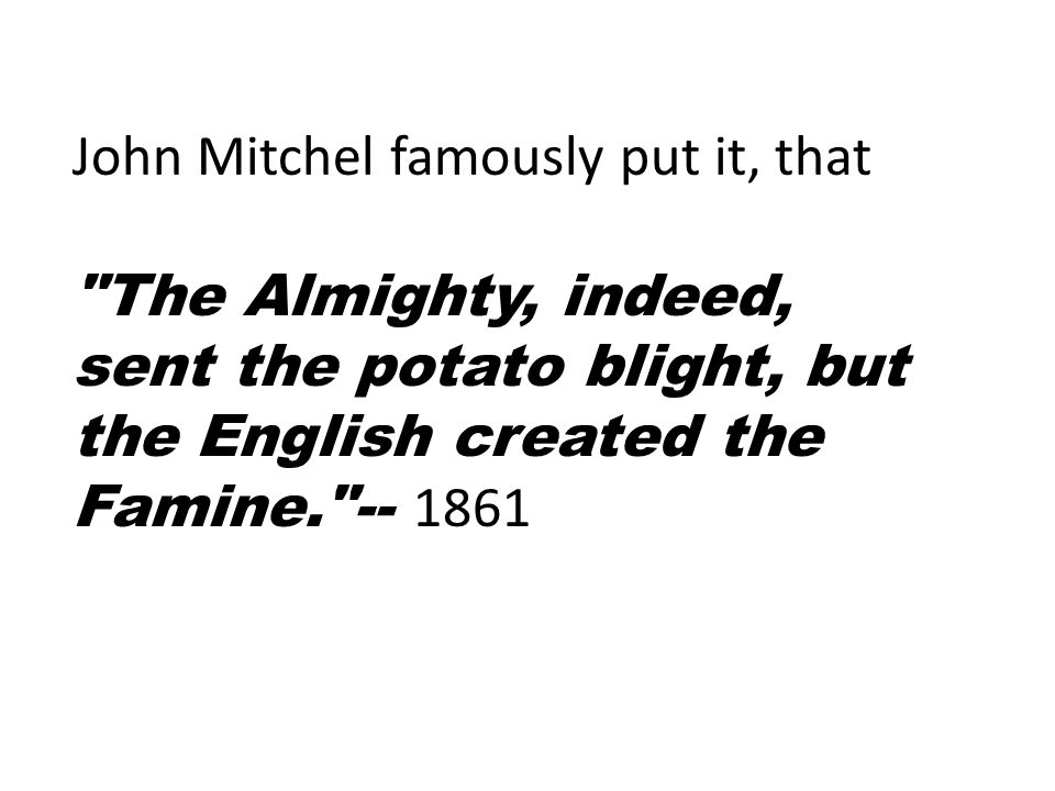 John Mitchel famously put it, that