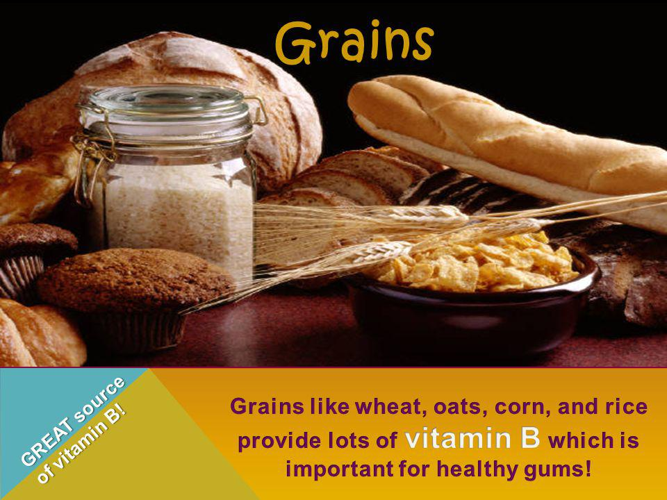 Grains Grains like wheat, oats, corn, and rice