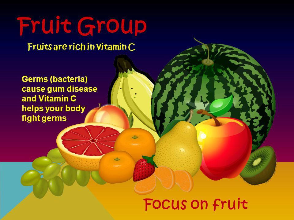Fruit Group Focus on fruit Fruits are rich in vitamin C