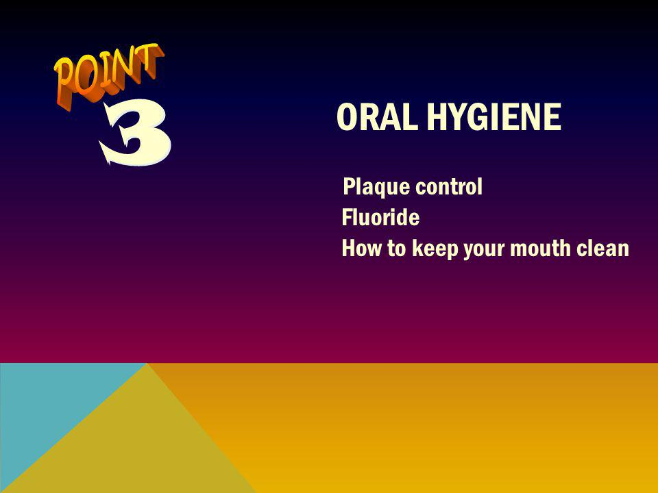 3 ORAL HYGIENE POINT Plaque control Fluoride