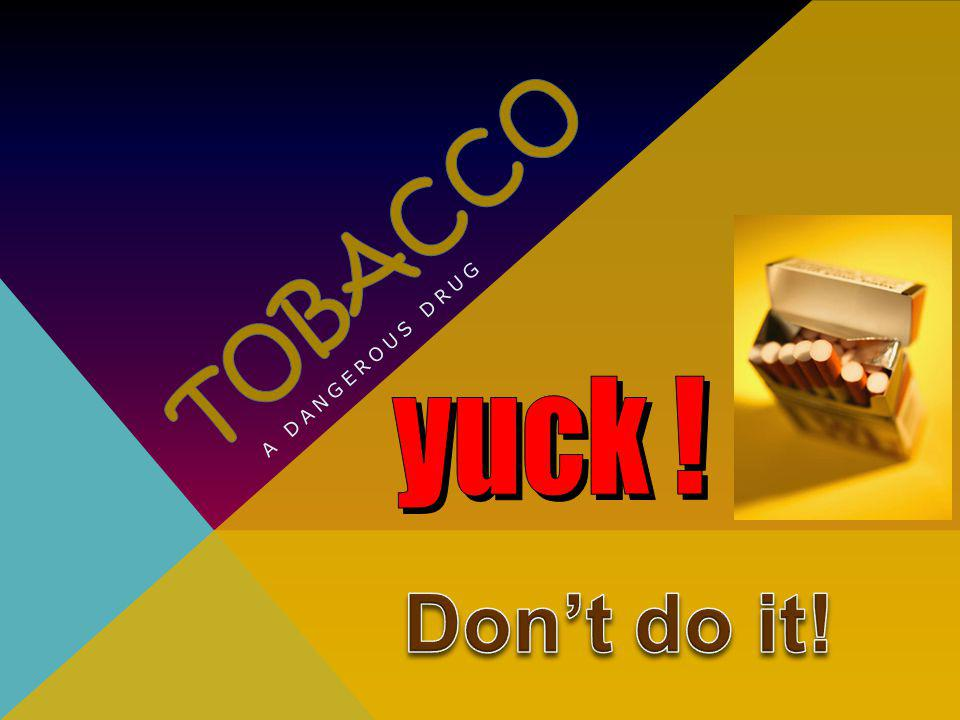 TOBACCO Don't do it! yuck ! A dangerous drug Slide #13