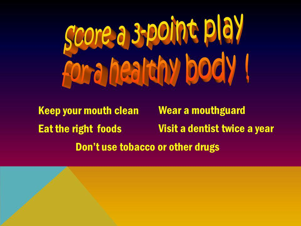 Score a 3-point play for a healthy body ! Keep your mouth clean