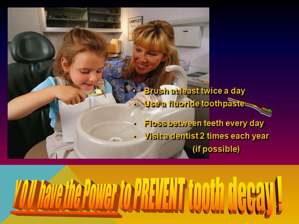 Y O U have the Power to PREVENT tooth decay !