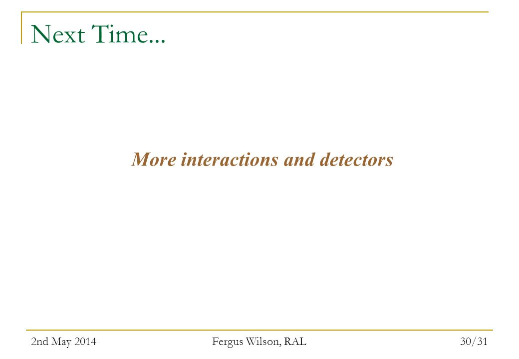 More interactions and detectors
