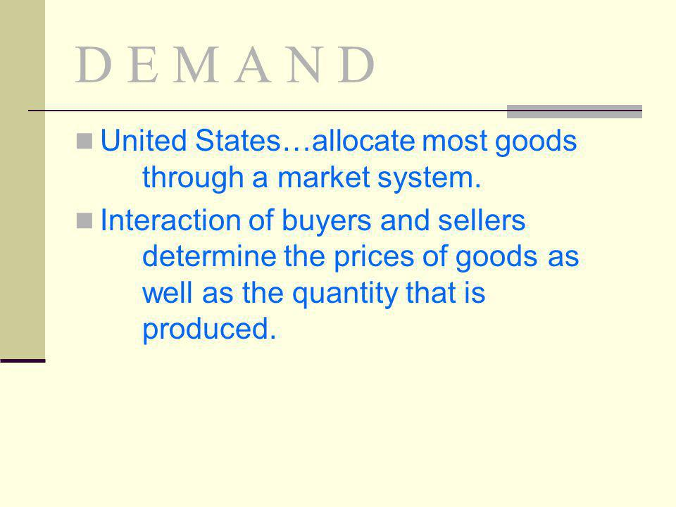 D E M A N D United States…allocate most goods through a market system.