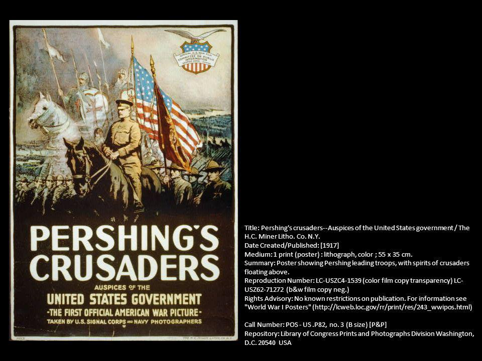 Title: Pershing s crusaders--Auspices of the United States government / The H.C. Miner Litho. Co. N.Y.