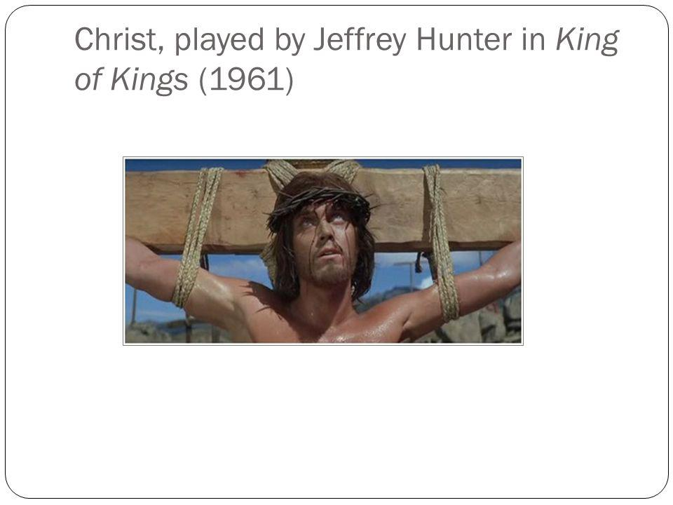 Christ, played by Jeffrey Hunter in King of Kings (1961)
