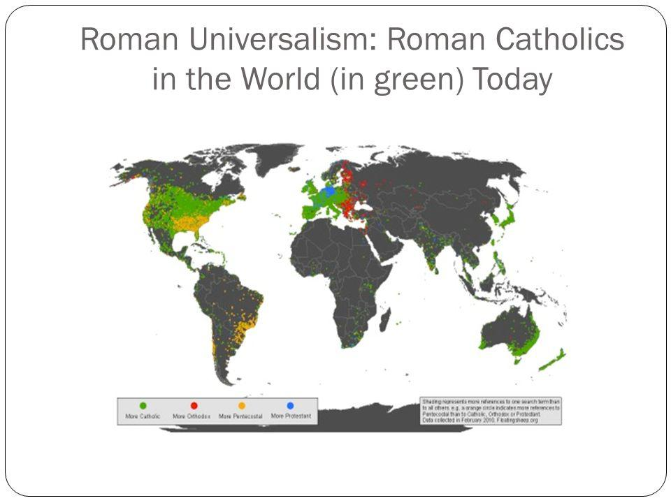 Roman Universalism: Roman Catholics in the World (in green) Today
