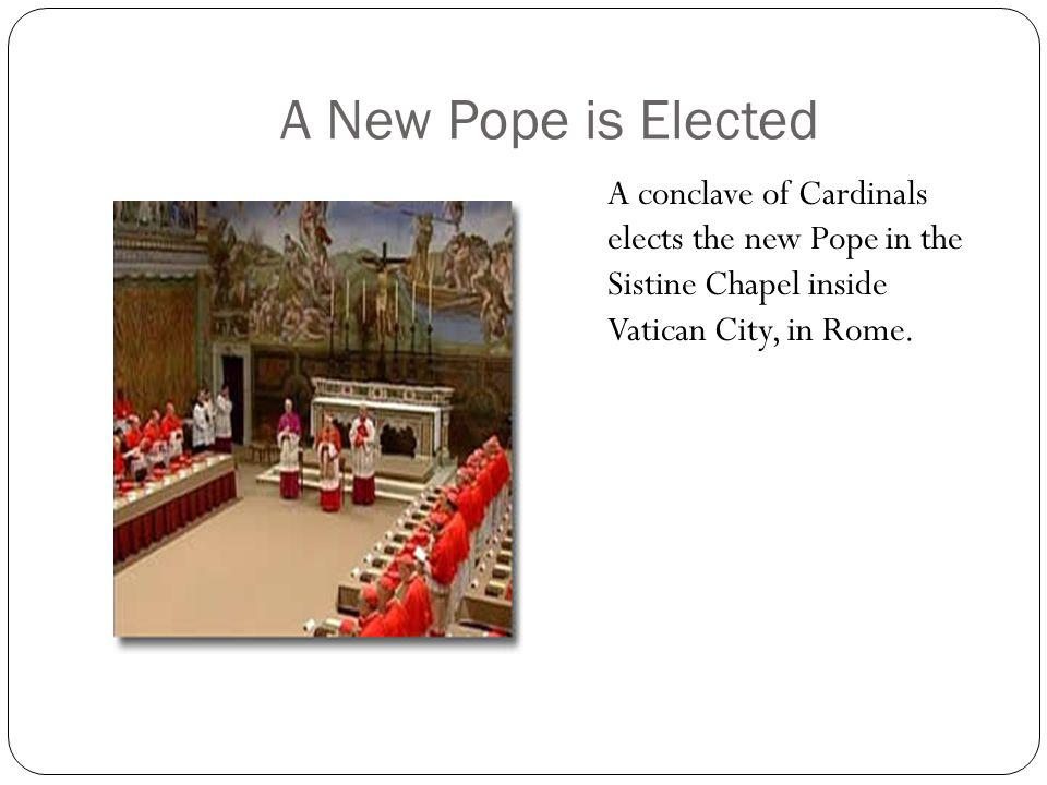A New Pope is Elected A conclave of Cardinals elects the new Pope in the Sistine Chapel inside Vatican City, in Rome.