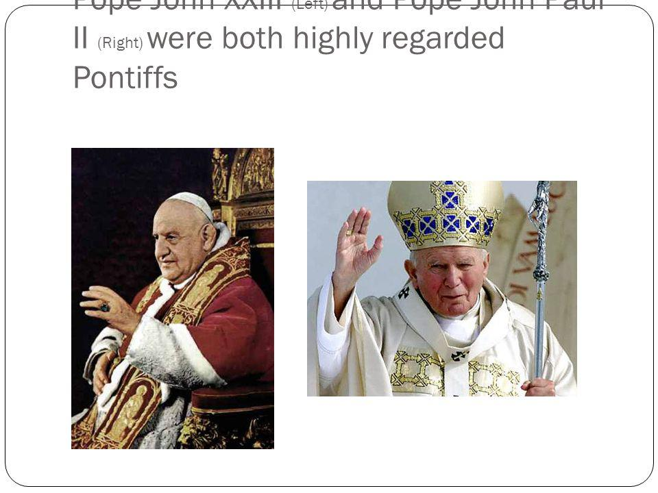 Pope John XXIII (Left) and Pope John Paul II (Right) were both highly regarded Pontiffs