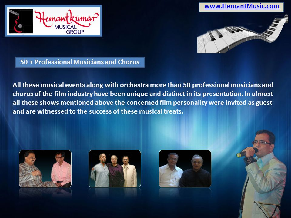www.HemantMusic.com 50 + Professional Musicians and Chorus. All these musical events along with orchestra more than 50 professional musicians and.