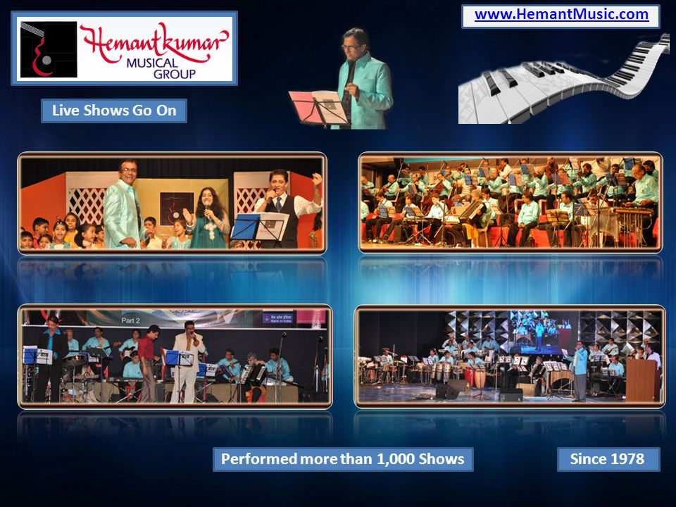 www.HemantMusic.com Live Shows Go On Performed more than 1,000 Shows Since 1978