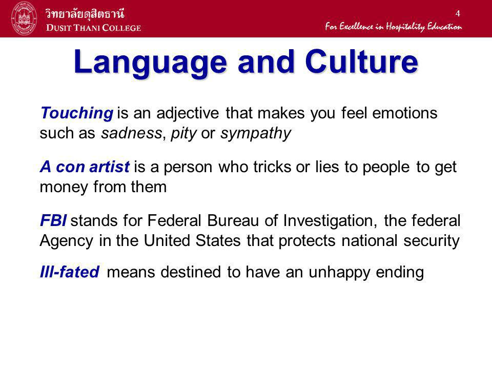 Language and Culture Touching is an adjective that makes you feel emotions. such as sadness, pity or sympathy.