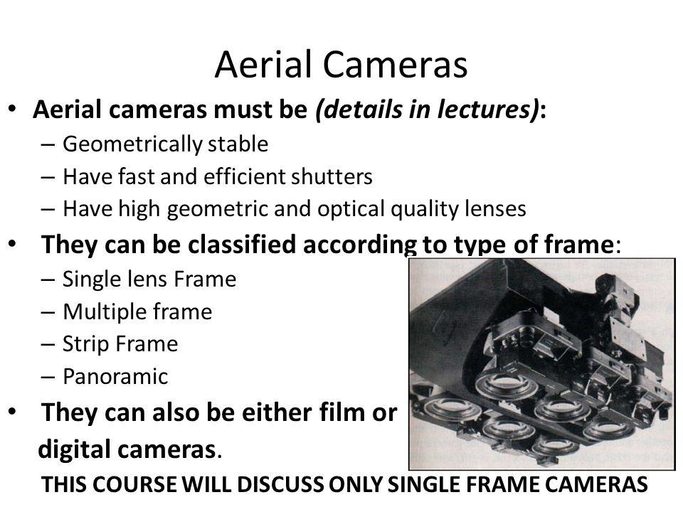 Aerial Cameras Aerial cameras must be (details in lectures):