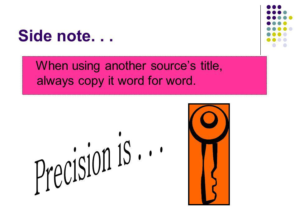 Side note. . . When using another source's title, always copy it word for word. Precision is . . .