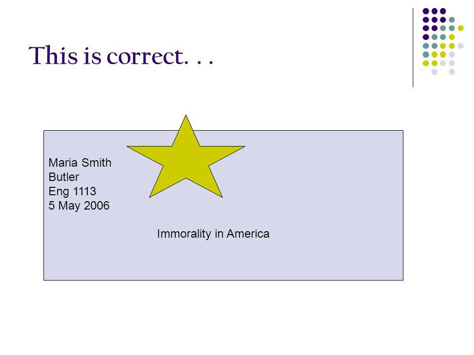 This is correct. . . Maria Smith Butler Eng 1113 5 May 2006