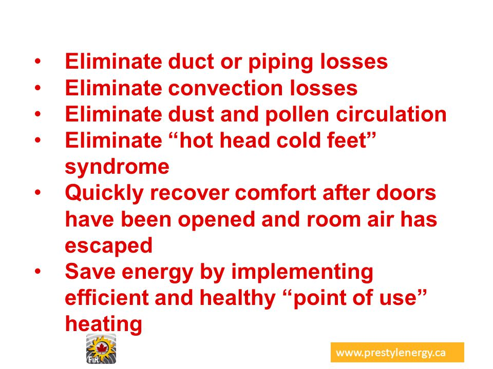 Eliminate duct or piping losses Eliminate convection losses