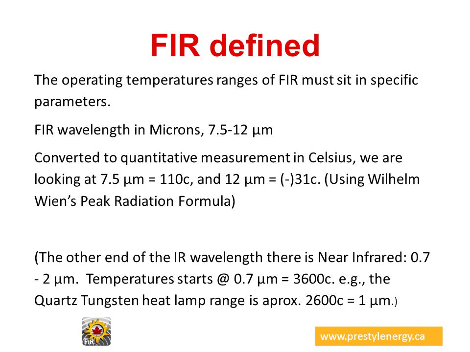 FIR defined The operating temperatures ranges of FIR must sit in specific parameters. FIR wavelength in Microns, 7.5-12 µm.