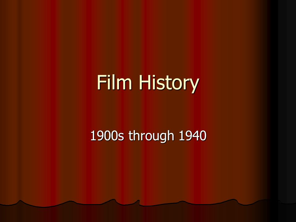 Film History 1900s through 1940