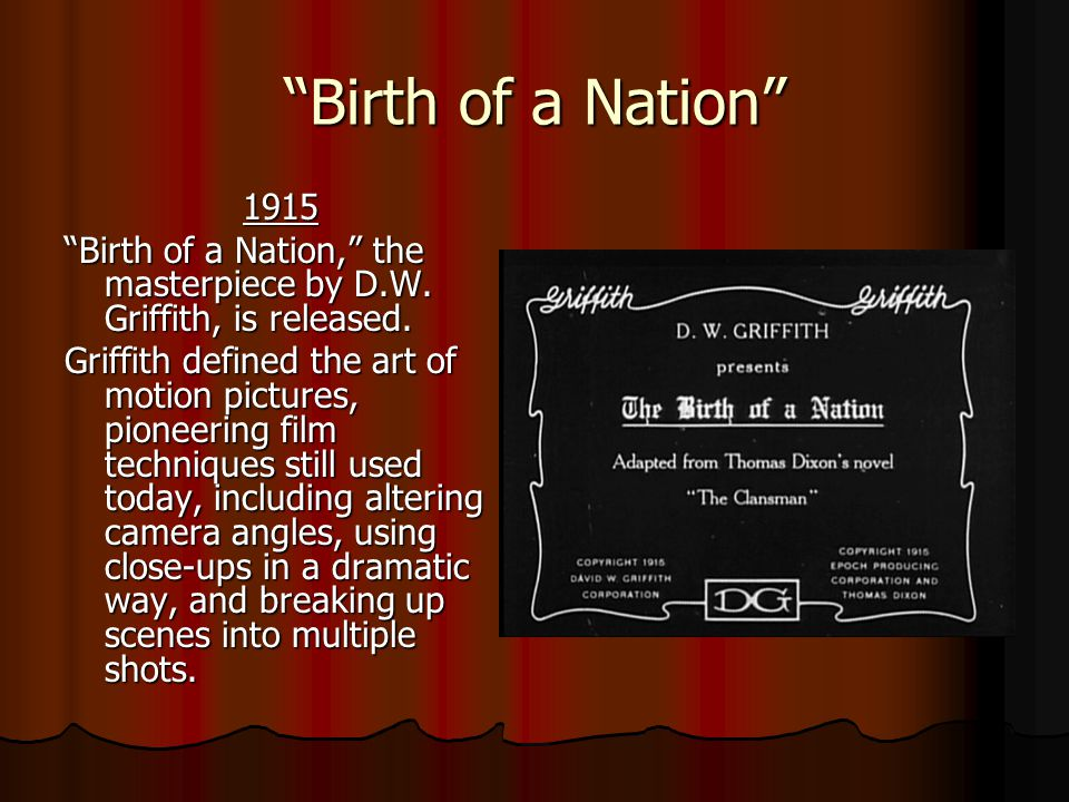 Birth of a Nation 1915. Birth of a Nation, the masterpiece by D.W. Griffith, is released.