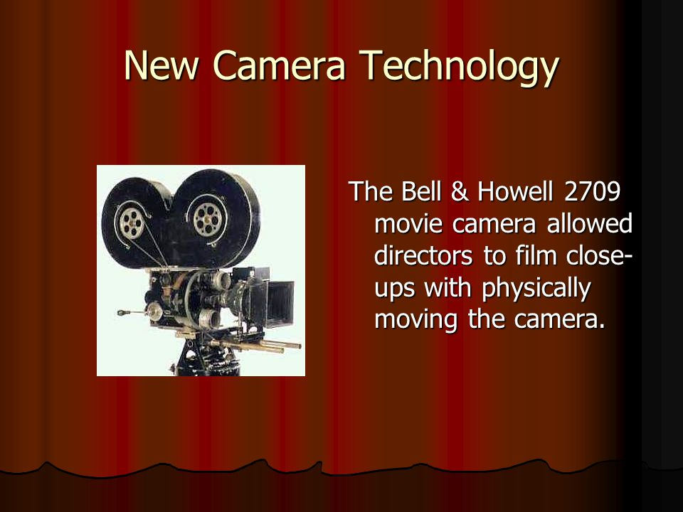 New Camera Technology The Bell & Howell 2709 movie camera allowed directors to film close-ups with physically moving the camera.