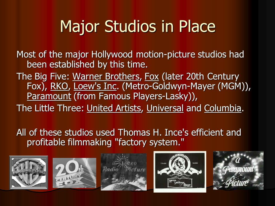 Major Studios in Place Most of the major Hollywood motion-picture studios had been established by this time.