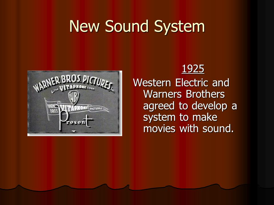 New Sound System 1925. Western Electric and Warners Brothers agreed to develop a system to make movies with sound.