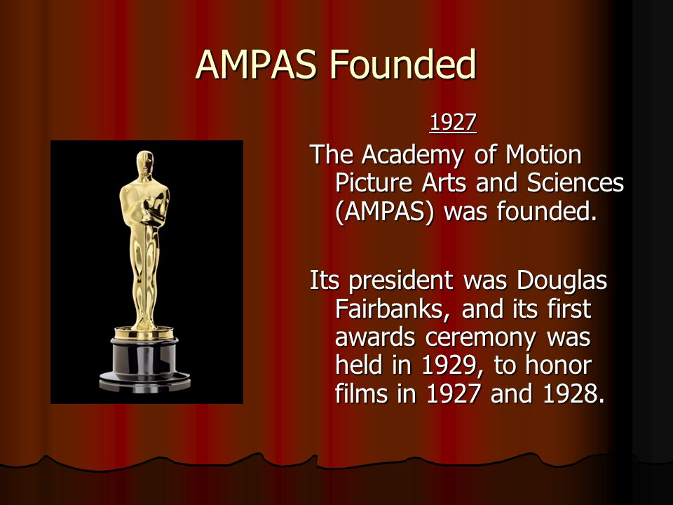 AMPAS Founded 1927. The Academy of Motion Picture Arts and Sciences (AMPAS) was founded.